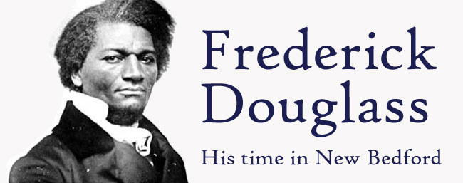 Frederick Douglass: His time in New Bedford